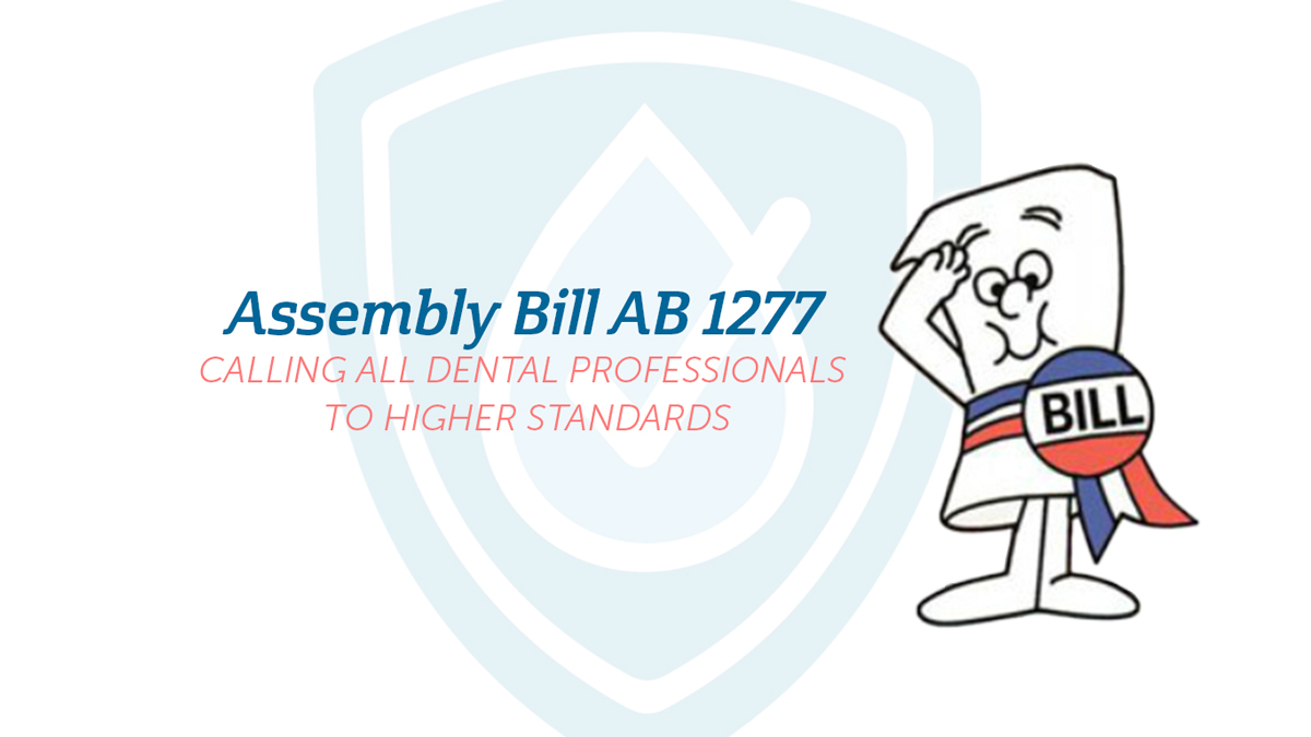 The Latest on Assembly Bill 1277: Calling All California Dental Pros to Higher Standards